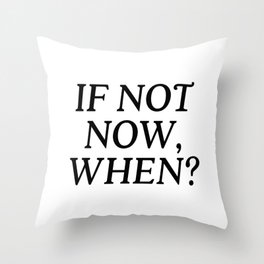 If Not Now, When? Throw Pillow