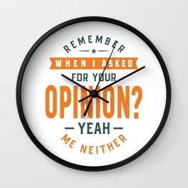 Remember When I Asked For Your Opinion? Wall Clock