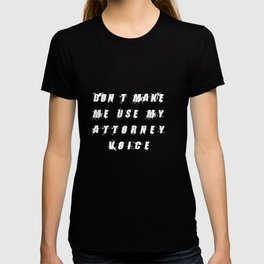 DON'T MAKE ME USE MY ATTORNEY VOICE / Lawyer Law School Graduation  T-shirt