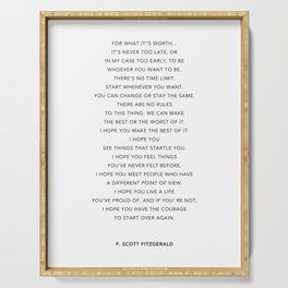 Life quote, F. Scott Fitzgerald Quote - For what it's worth Serving Tray