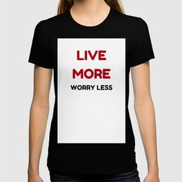live more worry less T-shirt