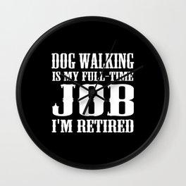 Dog Walking is my full-time job I'm retired Wall Clock