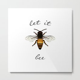 Let it Bee Metal Print