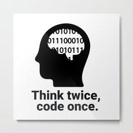 Think twice, code once. Metal Print