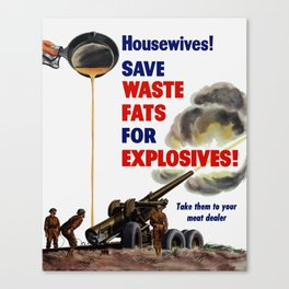 Housewives! Save Waste Fats For Explosives! Canvas Print