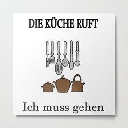 Die Küche Ruft Ich Muss Gehen Metal Print