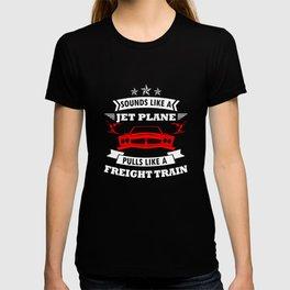 Sounds Like A Jet Plane Pulls Like A Freight Train T Shirt T-shirt