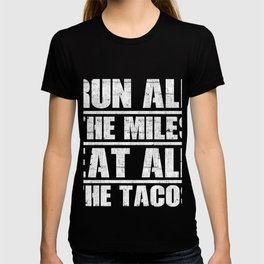 Run All The Miles Eat All The Tacos T-Shirt T-shirt