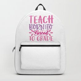 Born To Teach Forced To Grade - Funny School humor - Cute typography - Lovely kid quotes illustration Backpack