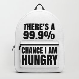 THERE'S A 99.9% PERCENT CHANCE I AM HUNGRY Backpack