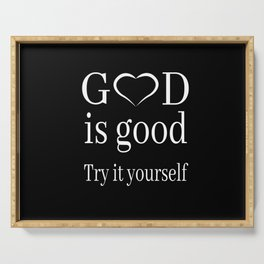 Religion - God Is Good, Try It Yourself Serving Tray