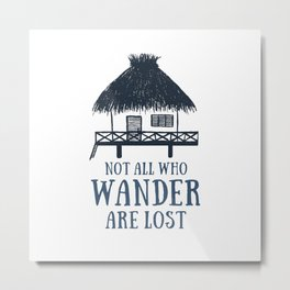 Hand Drawn Bungalow. Not All Who Wander Are Lost Metal Print
