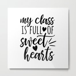 My Class is Full of Sweet Hearts Metal Print
