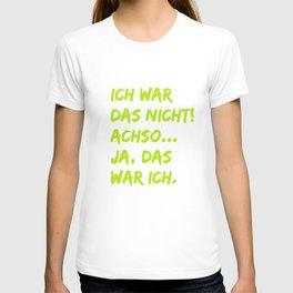 Ich war das nicht! Achso... ja, das war ich. T-shirt