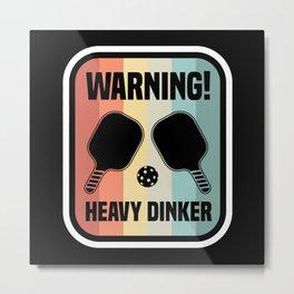 Funny Heavy Dinker Pickleball Dink Gift Metal Print