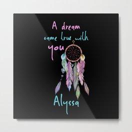 A dream came true with you Alyssa dreamcatcher Metal Print