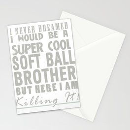 I never dreamed I Would be a Super Cool Softball Brother but here I am Killing it! Stationery Cards