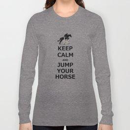Keep Calm and Jump Your Horse Long Sleeve T-shirt