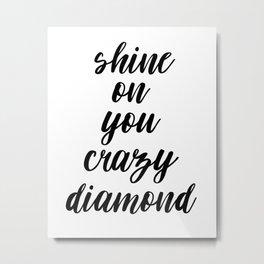 Shine On You Crazy Diamond, Typography Print, Inspirational Quote, Printable Art, Typography Art Metal Print