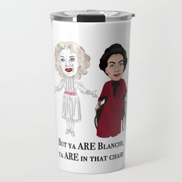 But Ya Are In That Chair Blanche Travel Mug