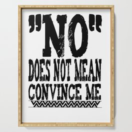 no does not mean convince me feminism quote feminist gift Serving Tray