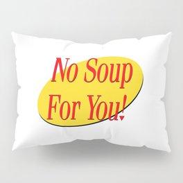 No soup for you! Pillow Sham