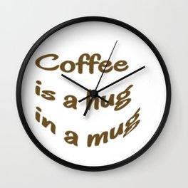 Coffee is a hug in a mug Wall Clock