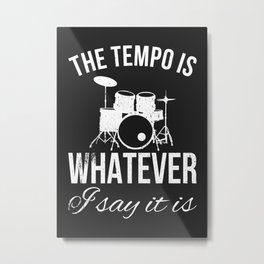 THE TEMPO IS WHATEVER I SAY IT IS DRUMMER GIFT IDEA Metal Print