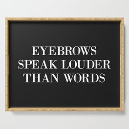 Eyebrows Louder Words Funny Quote Serving Tray