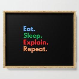 Eat. Sleep. Explain. Repeat. Serving Tray