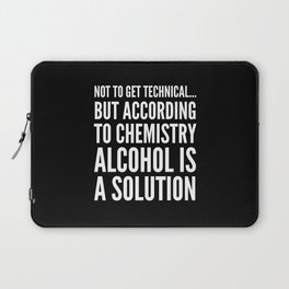 NOT TO GET TECHNICAL BUT ACCORDING TO CHEMISTRY ALCOHOL IS A SOLUTION (Black & White) Laptop Sleeve
