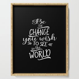 Be The Change You Wish To See In The World - Motivational Quote Gift Serving Tray