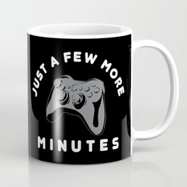 Just a few more minutes | Gamer Gaming Coffee Mug
