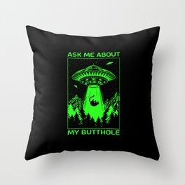 UFO. Alien Abduction. Ask Me About My Butthole Throw Pillow