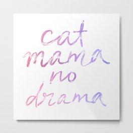 CAT MAMA NO DRAMA Metal Print