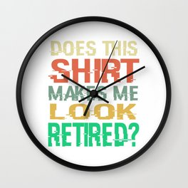 """A Retirement Tee For Retirees Saying """"Does This Shirt Makes Me Look Retired"""" T-shirt Design Oldie Wall Clock"""