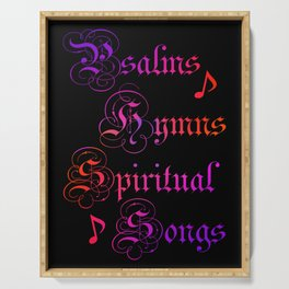 psalms, hymns and spiritual songs Serving Tray