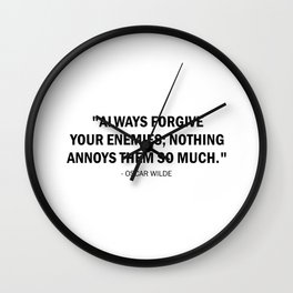 Always forgive your enemies; nothing annoys them so much. - Oscar Wilde. Wall Clock