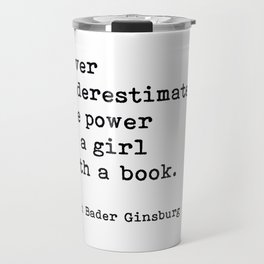 RBG, Never Underestimate The Power Of A Girl With A Book, Travel Mug
