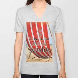 Oh i do like to be beside the seaside Unisex V-Neck