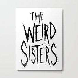 The Weird Sisters - Black Metal Print
