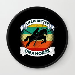 Life Is Better On A Horse Wall Clock