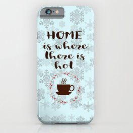Winter Holidays Home is where there is hot chocolate or coffee iPhone Case
