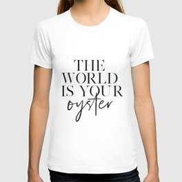 PRINTABLE Art, The World Is Your Oyster, Travel Poster,Travel Gifts, Typography Poster, Quote Prints T-shirt