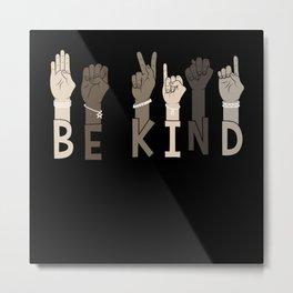 Be Kind Sign Language Multicultural Gift Metal Print