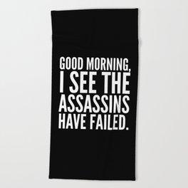 Good morning, I see the assassins have failed. (Black) Beach Towel