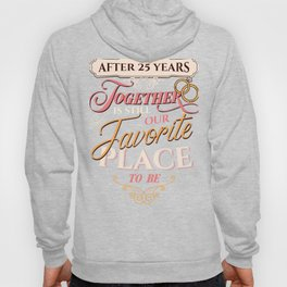 25th Wedding Anniversary After 25 Years Together is Still our Favorite Place to Be Silver Hoody