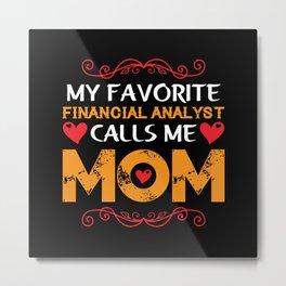 My favorite financial analyst calls me mom Metal Print