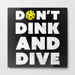 Dont Dink and Dive Funny Pickleball Gift Metal Print