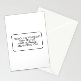 SURROUND YOURSELF WITH PEOPLE WHO MOTIVATE AND INSPIRE YOU Stationery Cards